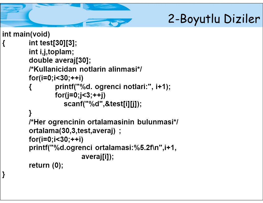 2-Boyutlu Diziler int main(void) { int test[30][3]; int i,j,toplam;